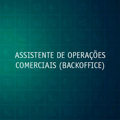 ASSISTENTE DE OPERAÇÕES COMERCIAIS (BACKOFFICE)