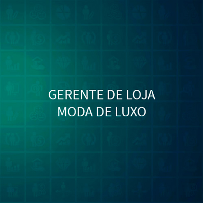 GERENTE DE LOJA - MODA DE LUXO