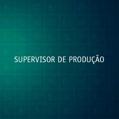 SUPERVISOR DE PRODUÇÃO