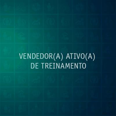 VENDEDOR(A) ATIVO(A) DE TREINAMENTO
